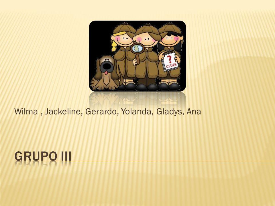Wilma , Jackeline, Gerardo, Yolanda, Gladys, Ana