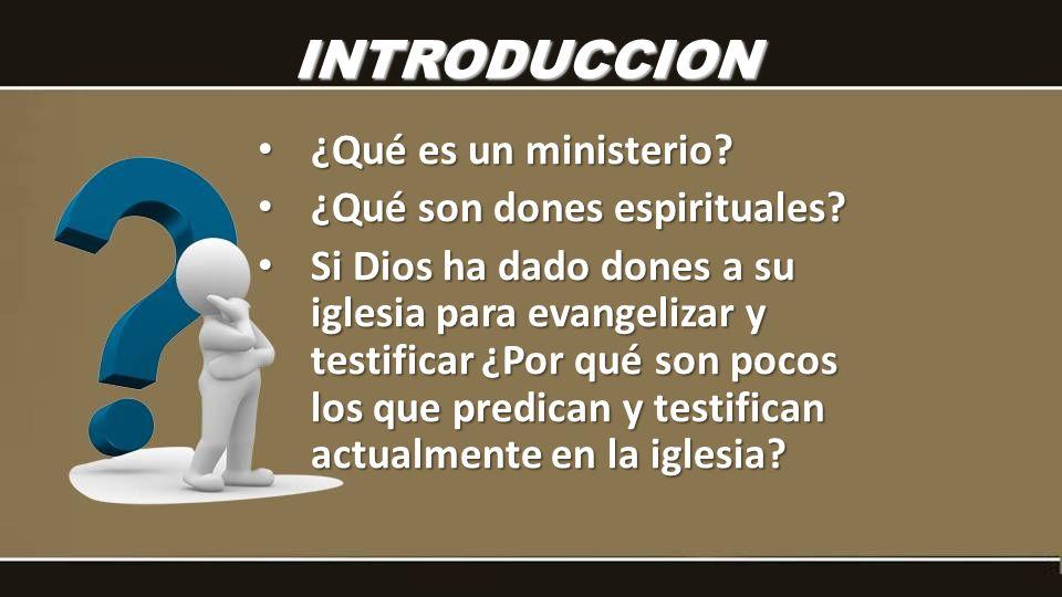 INTRODUCCION ¿Qué es un ministerio ¿Qué son dones espirituales