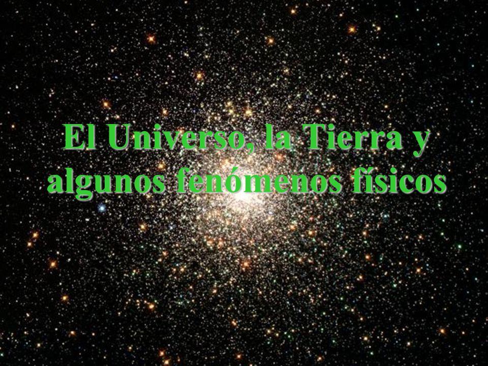 El Universo, la Tierra y algunos fenómenos físicos