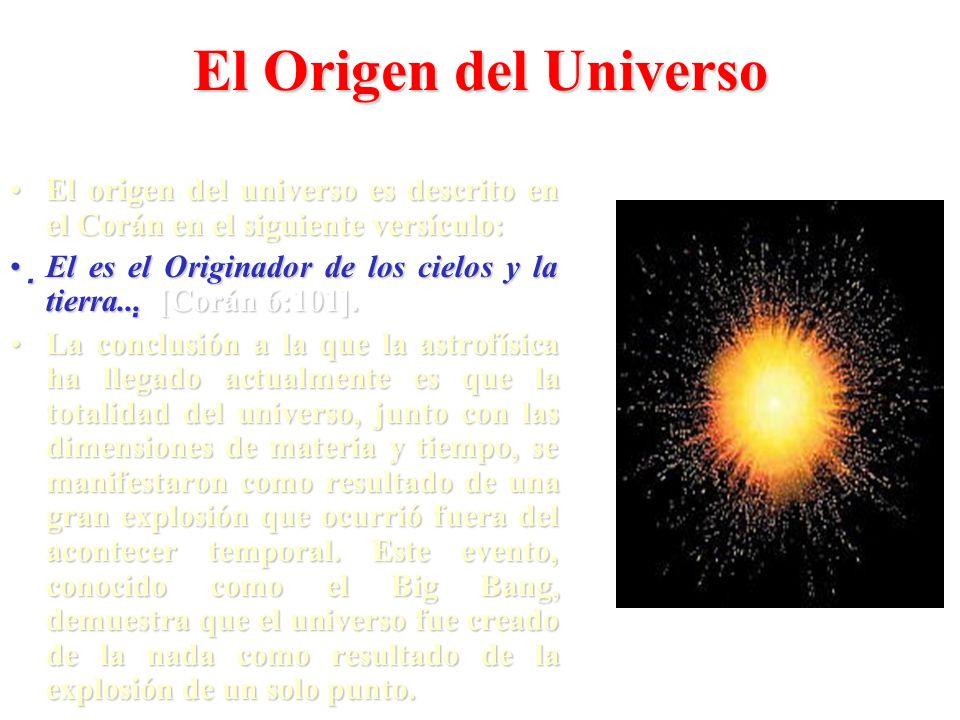 El Origen del Universo El origen del universo es descrito en el Corán en el siguiente versículo: