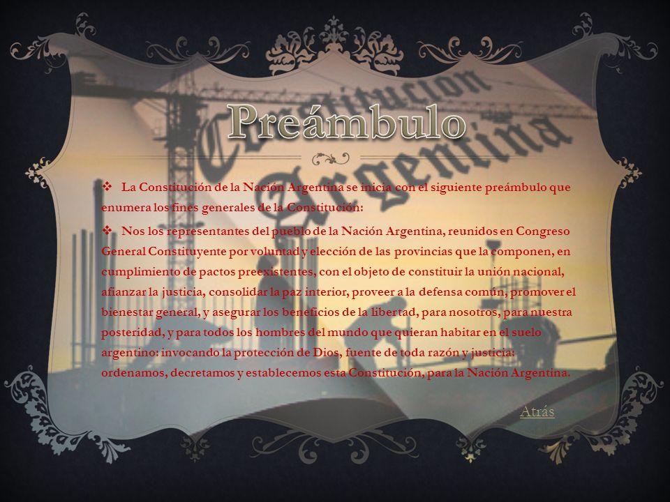 Preámbulo La Constitución de la Nación Argentina se inicia con el siguiente preámbulo que enumera los fines generales de la Constitución: