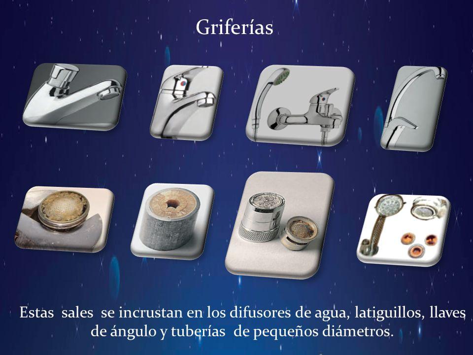 Griferías Estas sales se incrustan en los difusores de agua, latiguillos, llaves de ángulo y tuberías de pequeños diámetros.