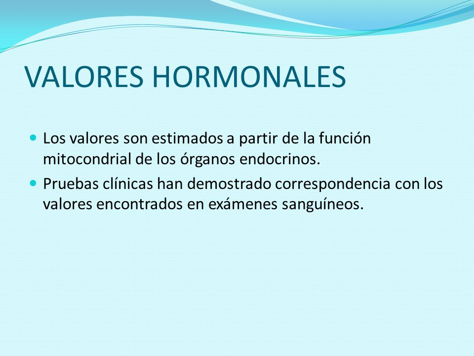 VALORES HORMONALES Los valores son estimados a partir de la función mitocondrial de los órganos endocrinos.