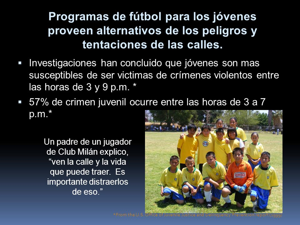 Programas de fútbol para los jóvenes proveen alternativos de los peligros y tentaciones de las calles.