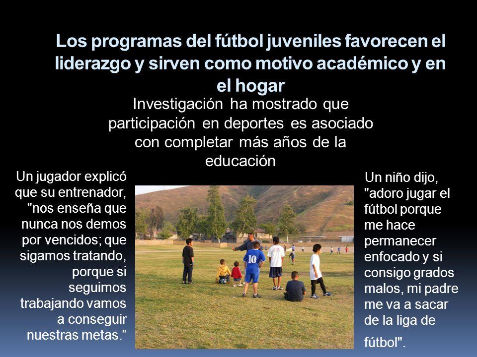 Los programas del fútbol juveniles favorecen el liderazgo y sirven como motivo académico y en el hogar