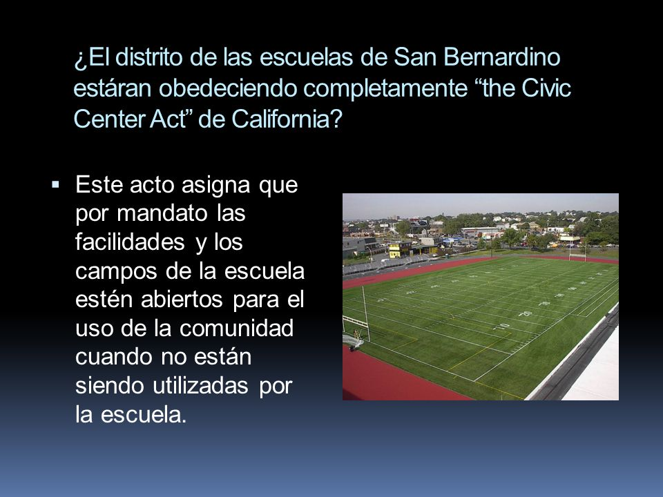 ¿El distrito de las escuelas de San Bernardino estáran obedeciendo completamente the Civic Center Act de California