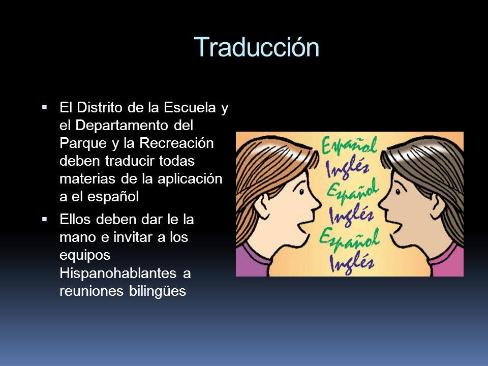 Traducción El Distrito de la Escuela y el Departamento del Parque y la Recreación deben traducir todas materias de la aplicación a el español.