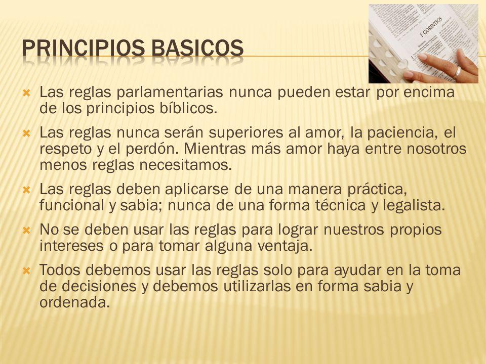 PRINCIPIOS BASICOS Las reglas parlamentarias nunca pueden estar por encima de los principios bíblicos.