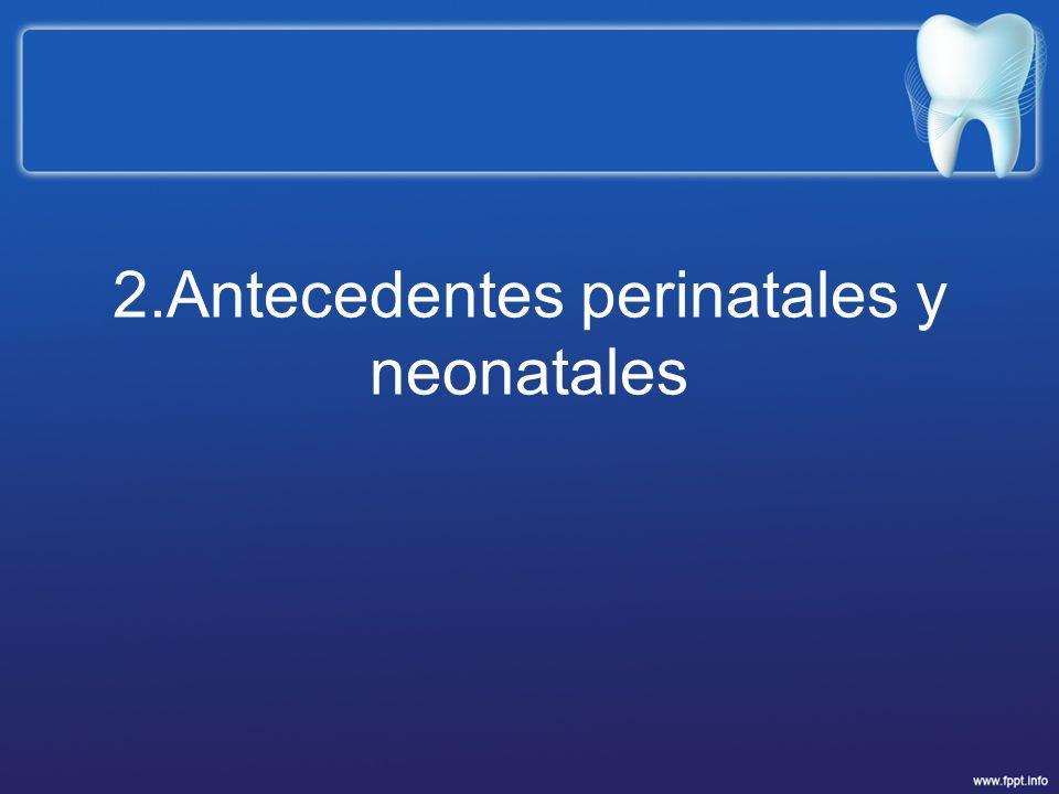 2.Antecedentes perinatales y neonatales