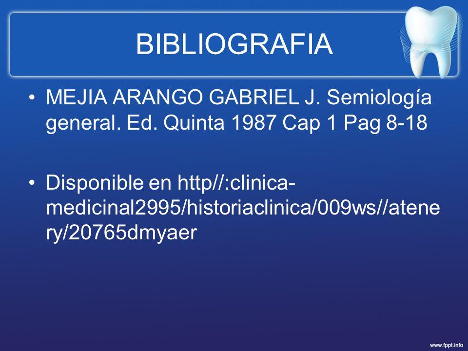 BIBLIOGRAFIA MEJIA ARANGO GABRIEL J. Semiología general. Ed. Quinta 1987 Cap 1 Pag 8-18.