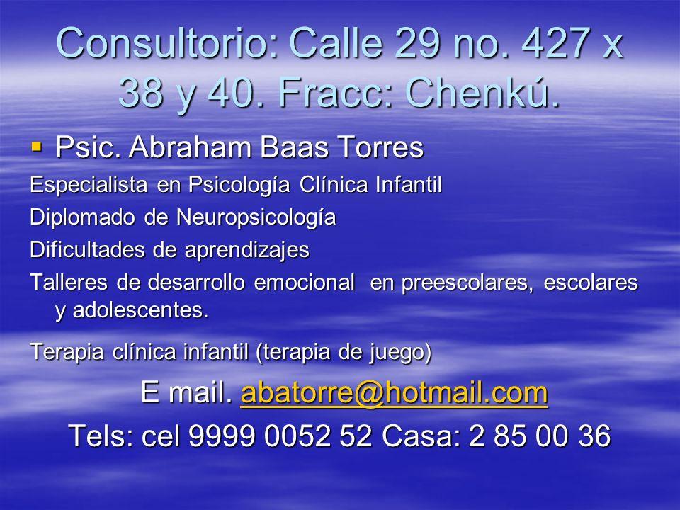 Consultorio: Calle 29 no. 427 x 38 y 40. Fracc: Chenkú.