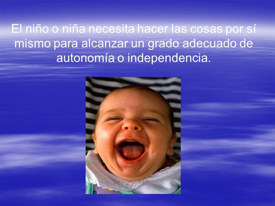 El niño o niña necesita hacer las cosas por sí mismo para alcanzar un grado adecuado de autonomía o independencia.
