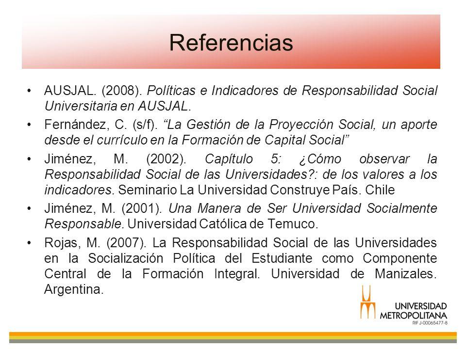 Referencias AUSJAL. (2008). Políticas e Indicadores de Responsabilidad Social Universitaria en AUSJAL.