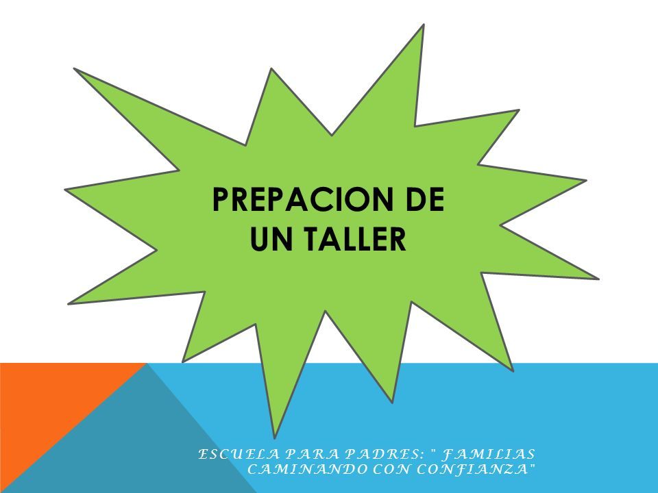 PREPACION DE UN TALLER Escuela para Padres: Familias Caminando con Confianza