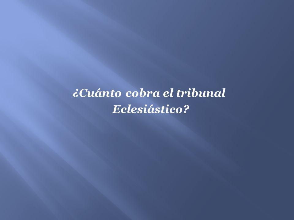 ¿Cuánto cobra el tribunal Eclesiástico