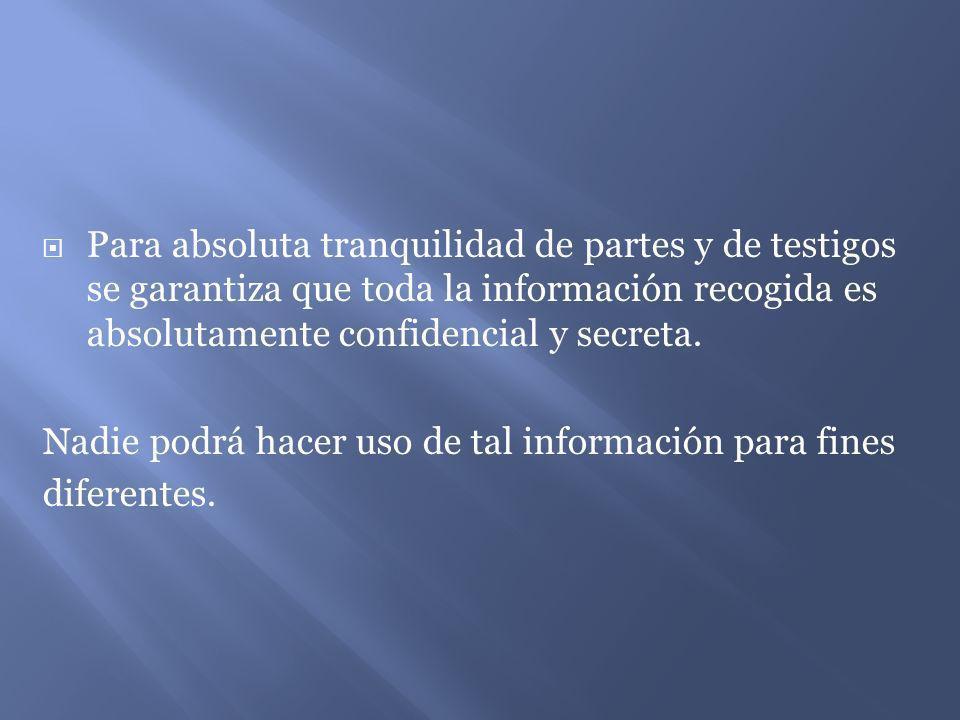 Para absoluta tranquilidad de partes y de testigos se garantiza que toda la información recogida es absolutamente confidencial y secreta.