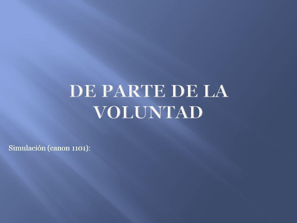 DE PARTE DE LA VOLUNTAD Simulación (canon 1101):