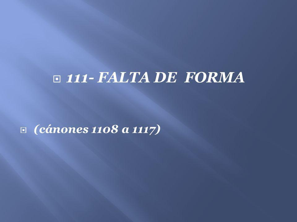 111- FALTA DE FORMA (cánones 1108 a 1117)