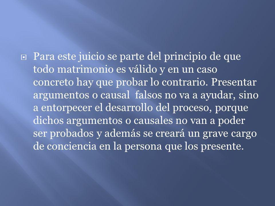 Para este juicio se parte del principio de que todo matrimonio es válido y en un caso concreto hay que probar lo contrario.