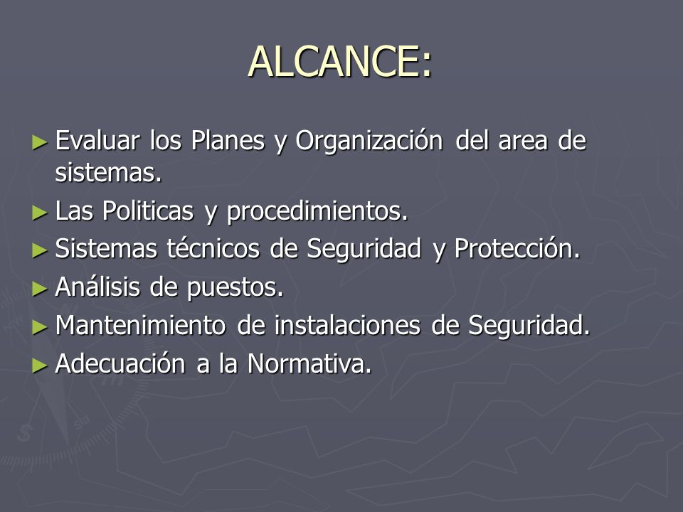 ALCANCE: Evaluar los Planes y Organización del area de sistemas.