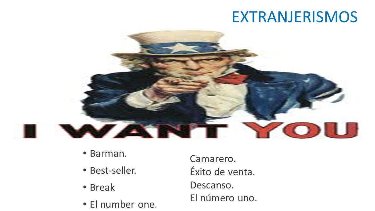 EXTRANJERISMOS Barman. Camarero. Best-seller. Éxito de venta. Break