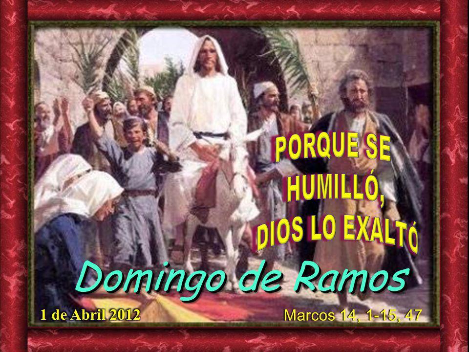 Domingo de Ramos PORQUE SE HUMILLÓ, DIOS LO EXALTÓ 1 de Abril 2012