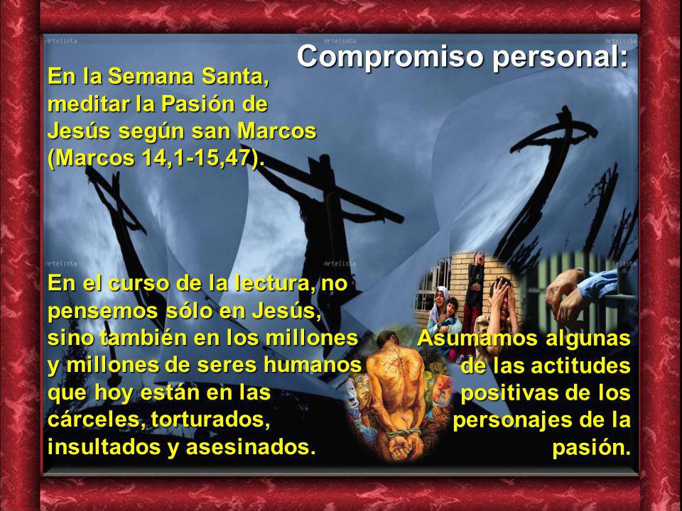 Compromiso personal:En la Semana Santa, meditar la Pasión de Jesús según san Marcos (Marcos 14,1-15,47).