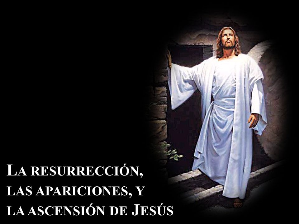 La resurrección, las apariciones, y la ascensión de Jesús