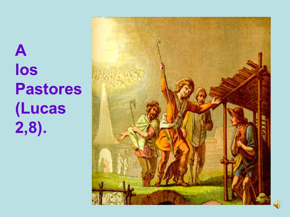 A los Pastores (Lucas 2,8).