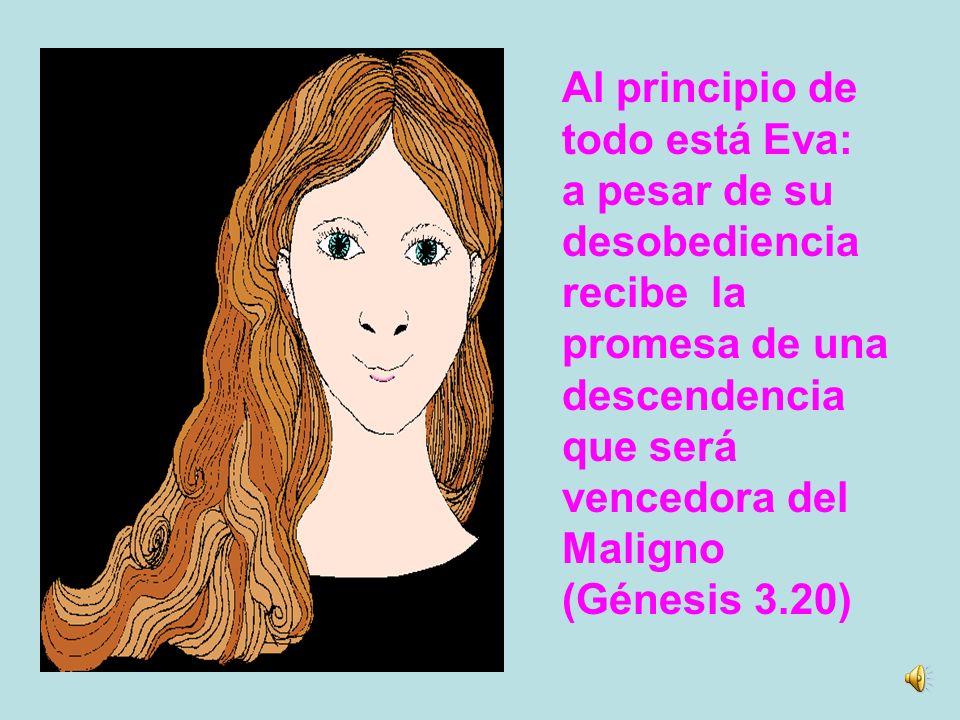 Al principio de todo está Eva: a pesar de su. desobediencia. recibe la. promesa de una. descendencia.