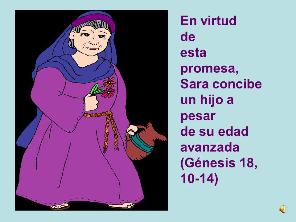 En virtud de esta promesa, Sara concibe un hijo a pesar de su edad avanzada (Génesis 18, 10-14)