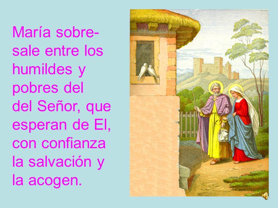 María sobre- sale entre los humildes y. pobres del. del Señor, que. esperan de El, con confianza.