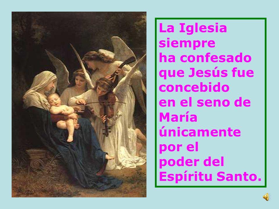 La Iglesia siempre. ha confesado. que Jesús fue. concebido. en el seno de. María. únicamente.
