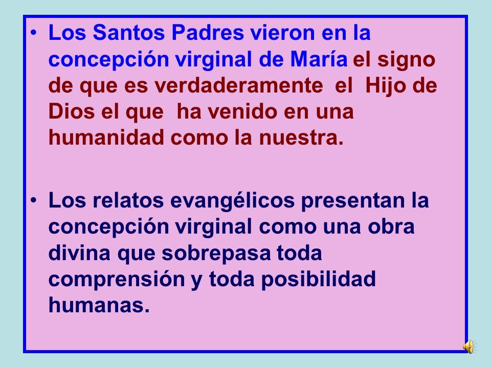 Los Santos Padres vieron en la concepción virginal de María el signo de que es verdaderamente el Hijo de Dios el que ha venido en una humanidad como la nuestra.