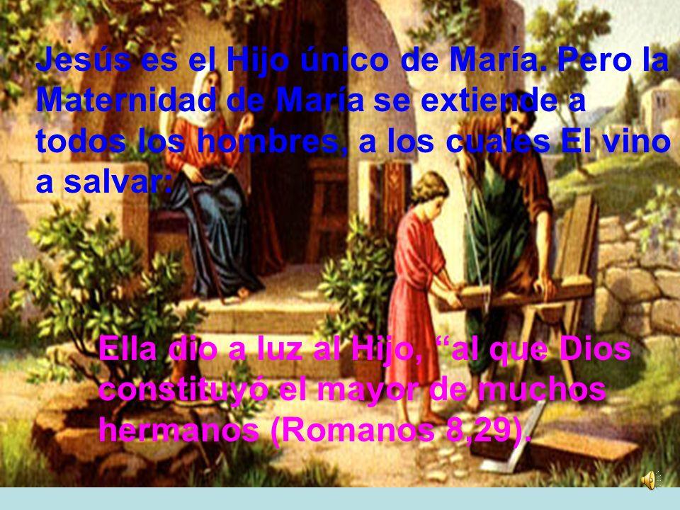 Jesús es el Hijo único de María. Pero la