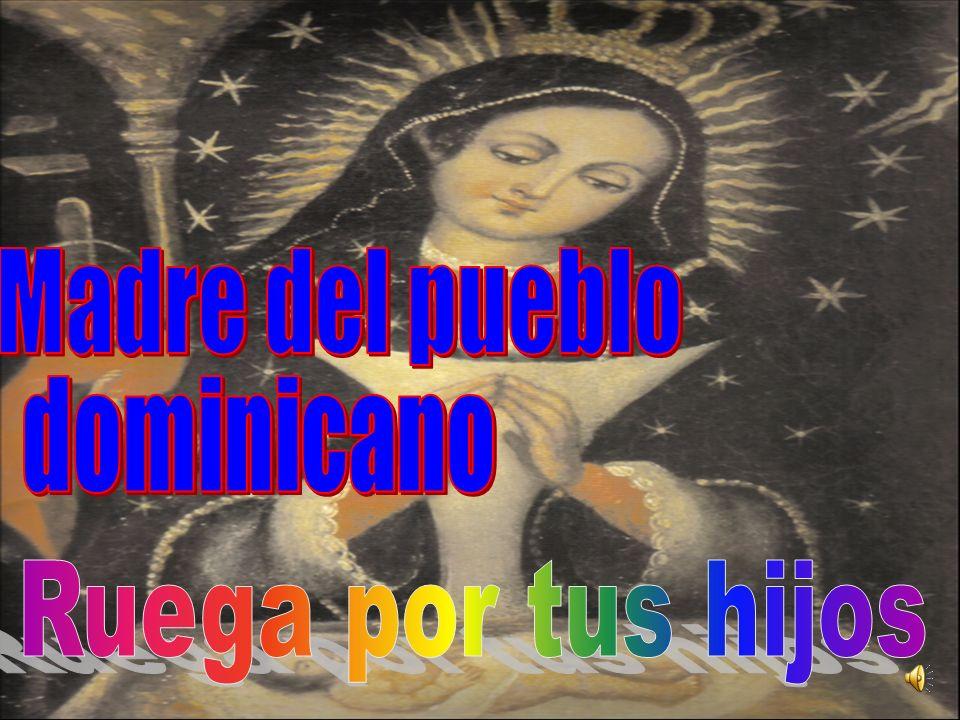 Madre del pueblo dominicano Ruega por tus hijos