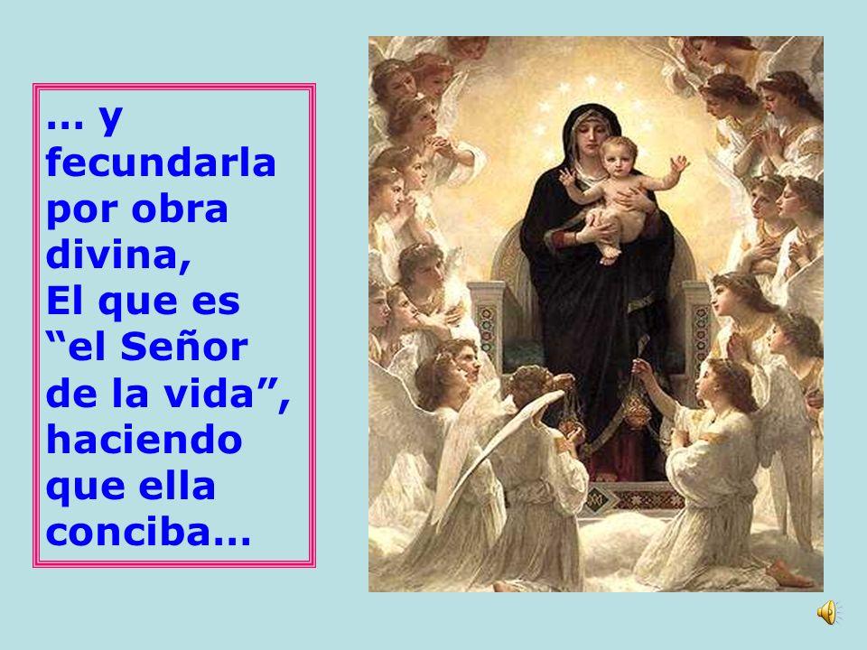 … y fecundarla por obra divina,