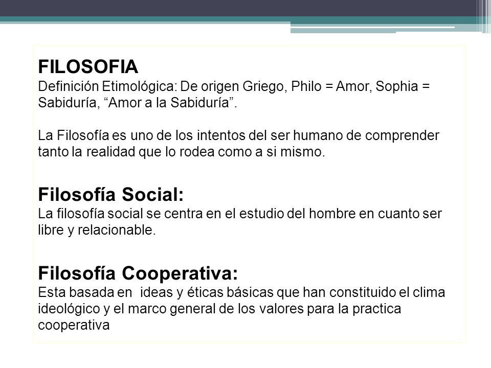 FILOSOFIA Definición Etimológica: De origen Griego, Philo = Amor, Sophia = Sabiduría, Amor a la Sabiduría .