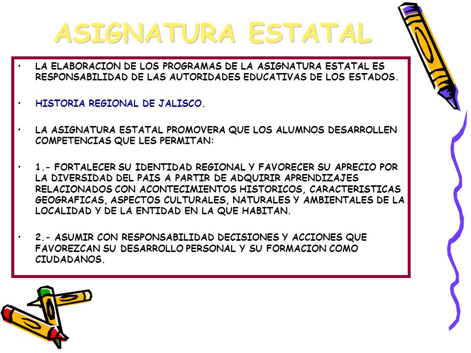 ASIGNATURA ESTATAL LA ELABORACION DE LOS PROGRAMAS DE LA ASIGNATURA ESTATAL ES RESPONSABILIDAD DE LAS AUTORIDADES EDUCATIVAS DE LOS ESTADOS.