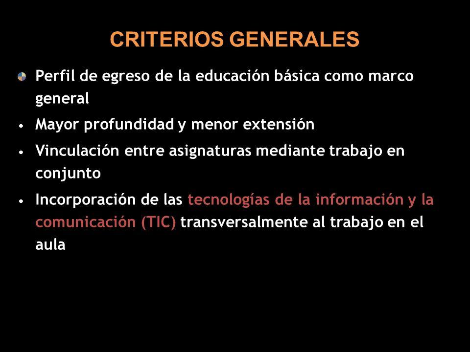 CRITERIOS GENERALES Perfil de egreso de la educación básica como marco general. Mayor profundidad y menor extensión.