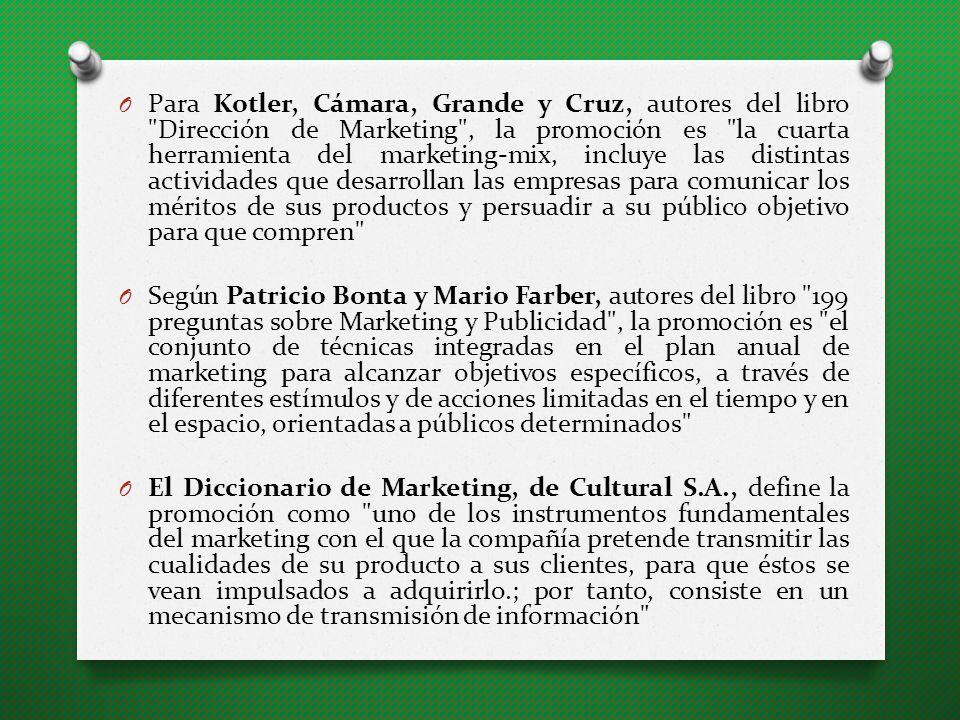 Para Kotler, Cámara, Grande y Cruz, autores del libro Dirección de Marketing , la promoción es la cuarta herramienta del marketing-mix, incluye las distintas actividades que desarrollan las empresas para comunicar los méritos de sus productos y persuadir a su público objetivo para que compren