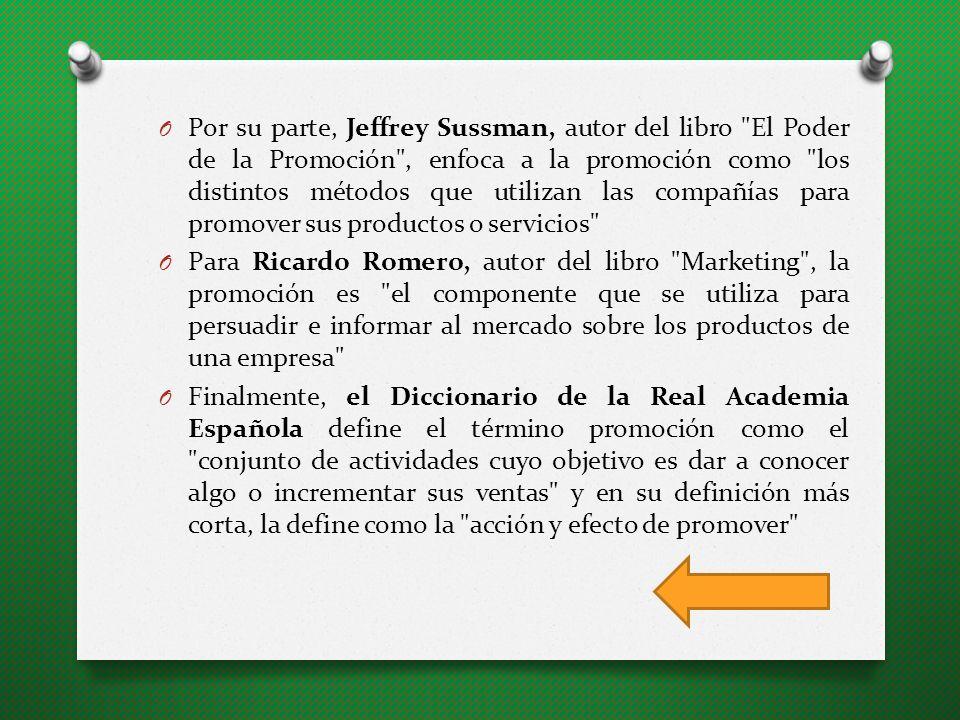 Por su parte, Jeffrey Sussman, autor del libro El Poder de la Promoción , enfoca a la promoción como los distintos métodos que utilizan las compañías para promover sus productos o servicios