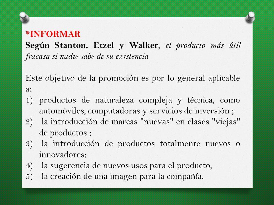 *INFORMAR Según Stanton, Etzel y Walker, el producto más útil fracasa si nadie sabe de su existencia.