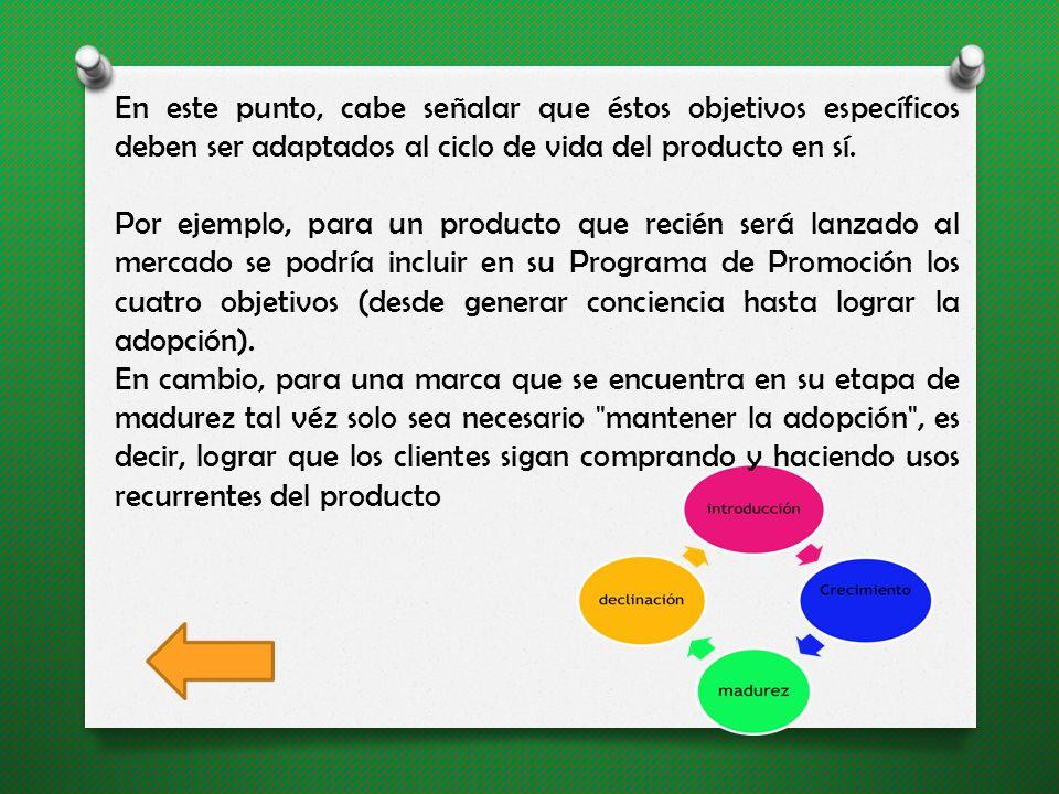 En este punto, cabe señalar que éstos objetivos específicos deben ser adaptados al ciclo de vida del producto en sí.