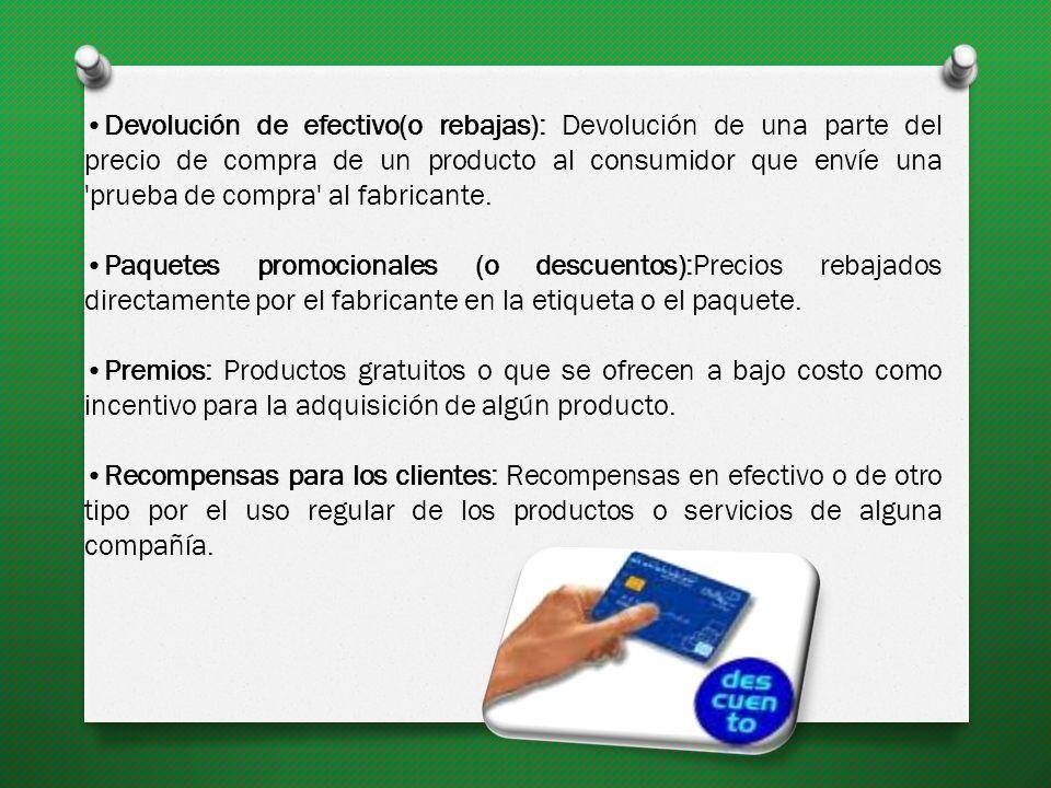Devolución de efectivo(o rebajas): Devolución de una parte del precio de compra de un producto al consumidor que envíe una prueba de compra al fabricante.