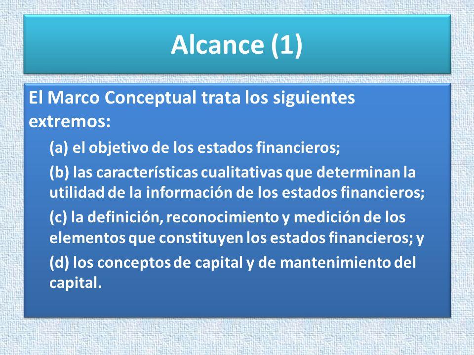 Alcance (1) El Marco Conceptual trata los siguientes extremos: