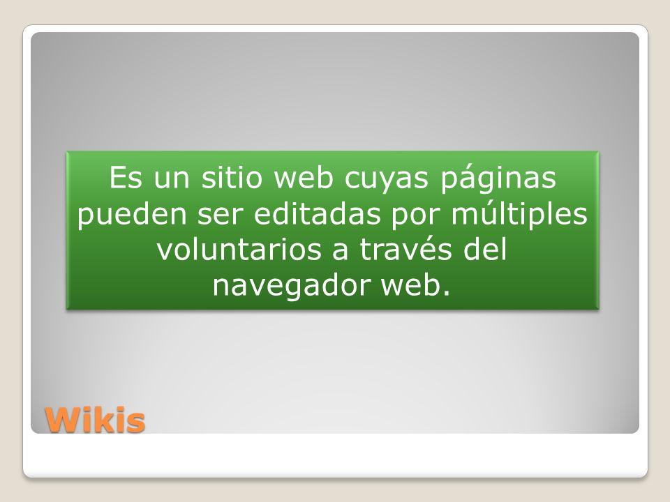 Es un sitio web cuyas páginas pueden ser editadas por múltiples voluntarios a través del navegador web.
