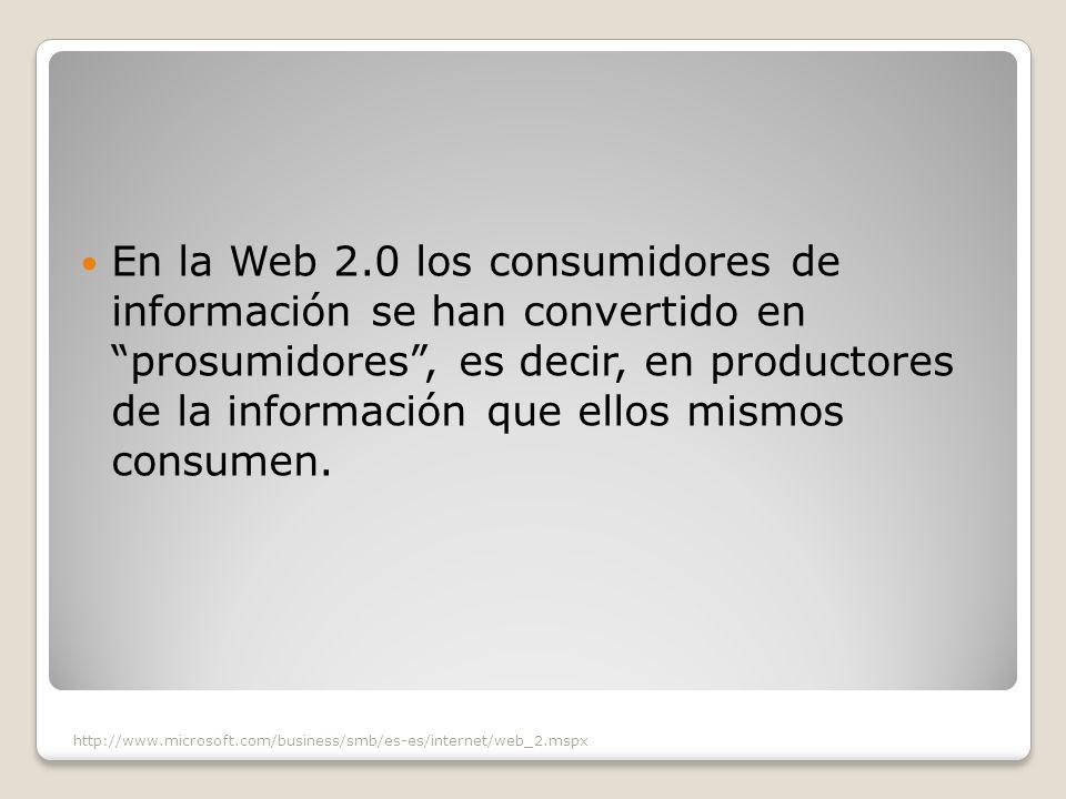En la Web 2.0 los consumidores de información se han convertido en prosumidores , es decir, en productores de la información que ellos mismos consumen.