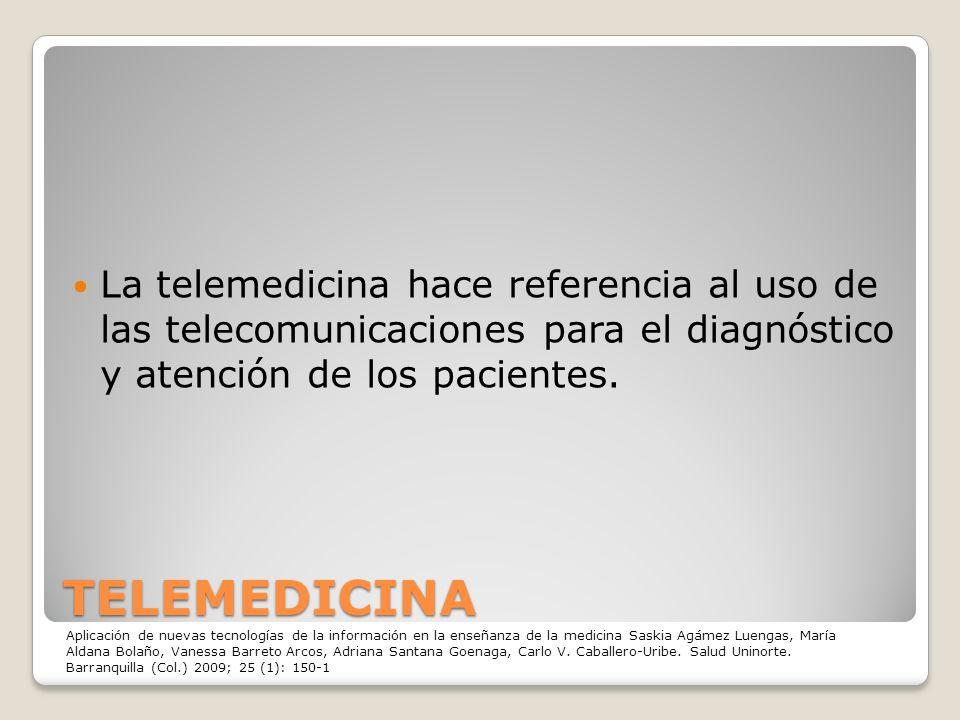 La telemedicina hace referencia al uso de las telecomunicaciones para el diagnóstico y atención de los pacientes.