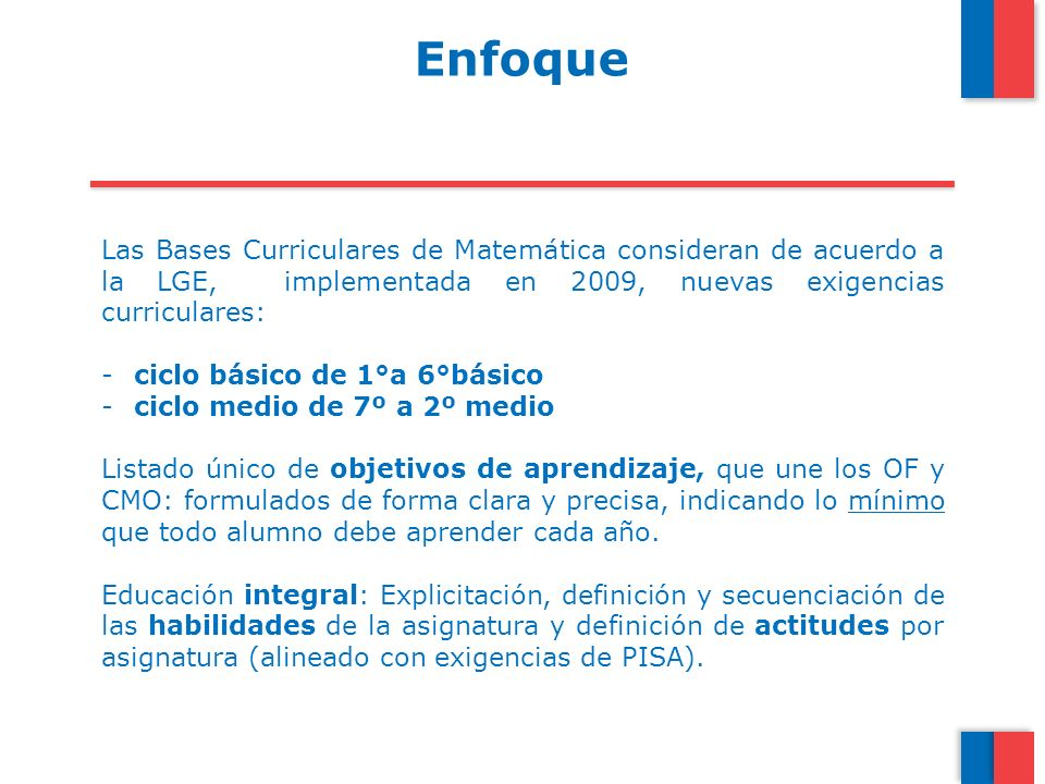 EnfoqueLas Bases Curriculares de Matemática consideran de acuerdo a la LGE, implementada en 2009, nuevas exigencias curriculares: